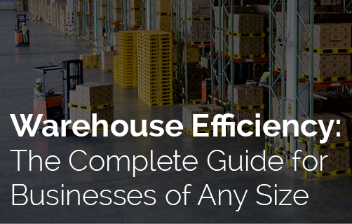 Warehouse Efficiency: The Complete Guide for Businesses of Any Size